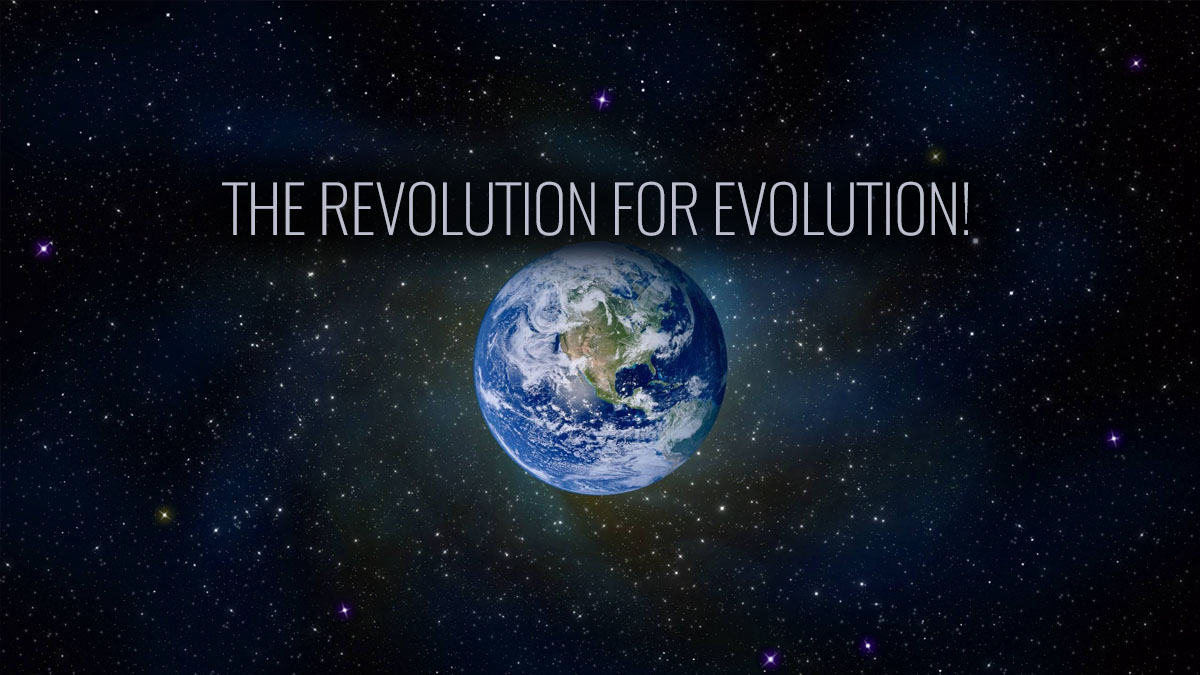 THE REVOLUTION for EVOLUTION!