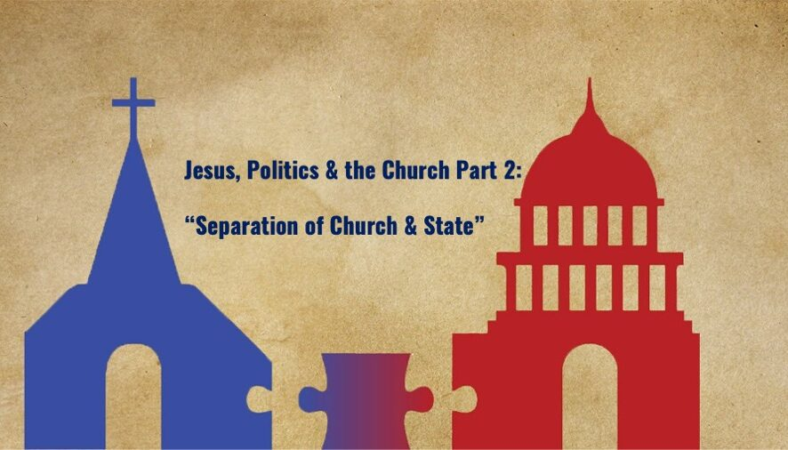 """Jesus, Politics & the Church Part 2: Separation of Church & State"""
