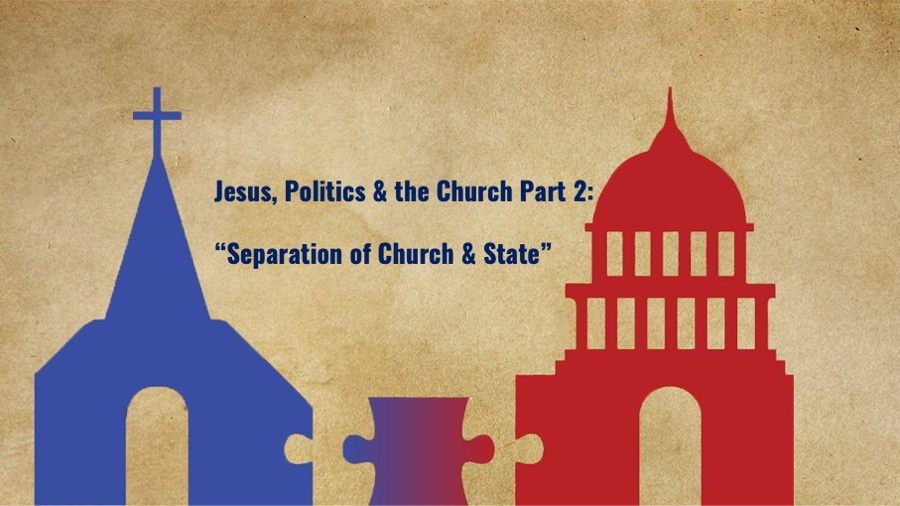 """""""Jesus, Politics & the Church Part 2: Separation of Church & State"""""""