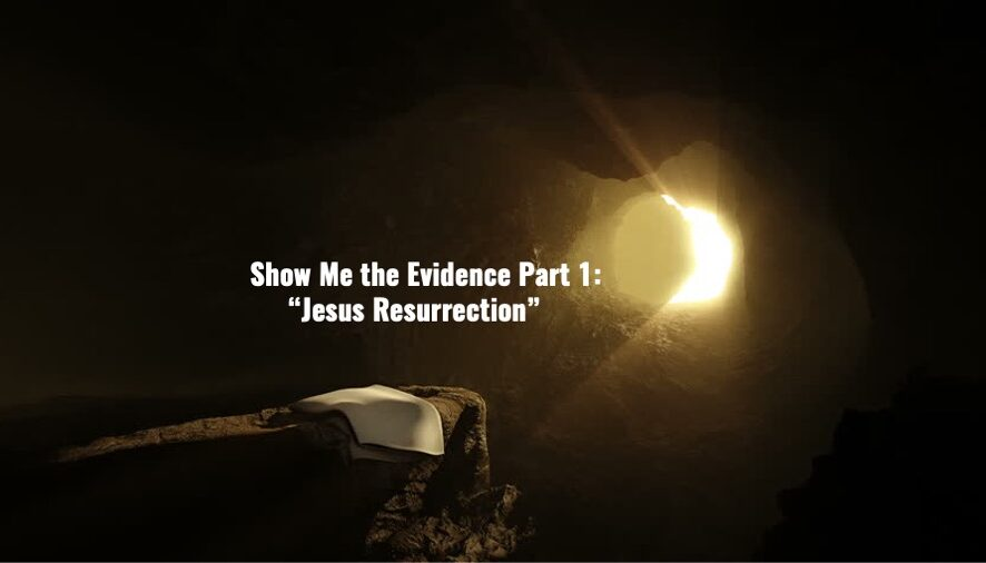 Show Me the Evidence Pt 1: Jesus Resurrection
